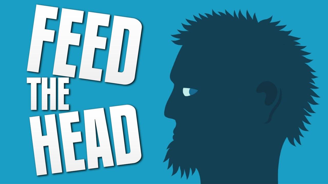 feed the head